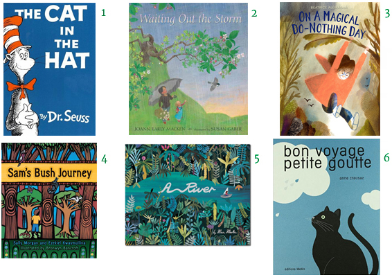 Picture Books about rain The Cat in the Hat Waiting Out the Storm On a Magical Do-Nothing Day Sam's Bush Journey A River Bill Martin Bon Voyage Petite Goutte Beatrice Alemagna Dr. Seuss Joann Early Macken Anne Crausaz Susan Gaber Ezekiel Kwaymullina Sally Morgan Marc Martin