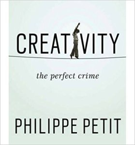Creativity the perfect crime philippe petit man on wire tightrope walker