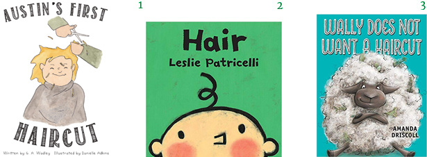 First Haircut Picture Books Austin's First Haircut: First Haircut Book (Children's Firsts 1)by G. A. Wadley Hair by Leslie Patricelli Wally Does Not Want a Haircutby Amanda Driscoll
