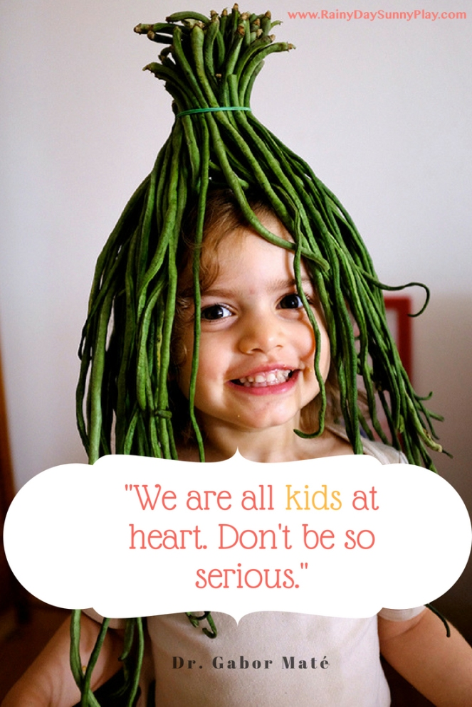 Dr. Gabor Mate Quote Kids We are all kids at heart. Don't be so serious.